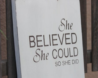 She Believed She Could  Wood Sign - Inspuration Quote Sign - Graduation Gift - Gift for Her