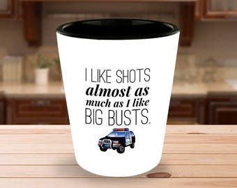 Funny Police Gifts   Cop Gifts   Police Officer Gifts   Law Enforcement   Policeman Gifts   Gifts for Police   Big Busts Party   Shot Glass