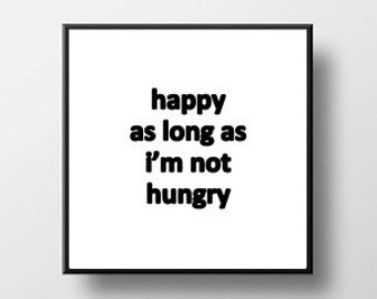Quote Print and/or Frame - Happy As Long As I'm Not Hungry
