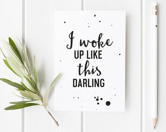 I Woke Up Like This Darling - Quotes Card In A Typography Design - A6 size - Funny Card For Friends