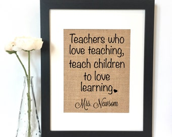 Teachers who love teaching, teach children to love learning Burlap Print // Personalized Teacher Gift // Teacher Gift