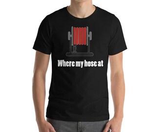 Fireman Shirt - Where My Hose At - Fireman - Firefighter Shirt - Fireman Gift - Fireman Birthday - Fireman Tshirt - Firefighter Tshirt