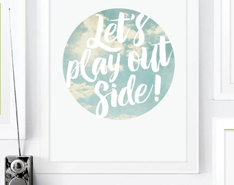Lets Play Outside Art Print. Inspirational Art. Vintage Style Photographic Art. Typographic Art. Wall Art. Nursery Decor. Home Office Decor