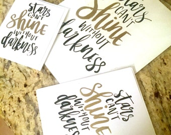Stars Can't Shine Without Darkness (with gold paint) -- prints or cards