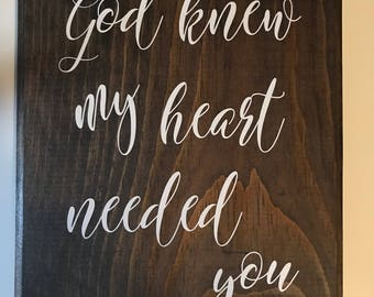 God Knew My Heart Needed You Wood Sign Inspirational Wood Sign Custom Wood Sign Bedroom Wall Sign Wedding Gift Wall Sign
