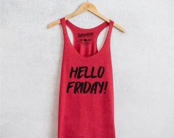 Hello Friday Racerback Tank - 7 Color Options - Women's shirt, Typography Shirt, TGIF Tank Top, Weekend Shirt, TGIF Shirt, Party Time Shirt