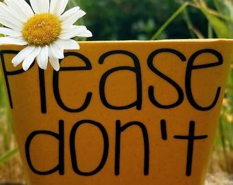 Please Don't Die Flower Pot