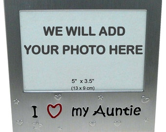 Your Own Photo In A Frame - I Love My Auntie - photo frame - 5 x 3.5 inches photo size - aluminium satin silver colour- MF0010PHOTO