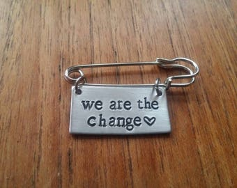 We Are The Change~Rectangular Kilt Safety Pin Brooch Badge~Be The Change~Political/Vegan~Silver Handmade Hand Stamped Jewellery Jewelry Gift