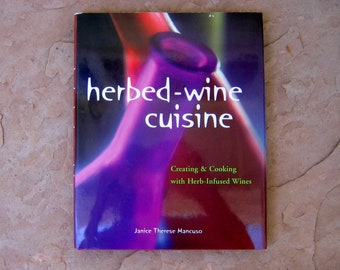 Herbed Wine Cuisine Creating and Cooking with Herb Infused Wines by Janice Therese Mancuso, 1997 Vintage Cookbook