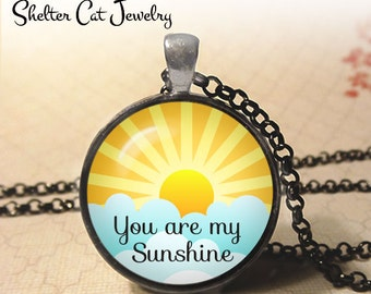 "You Are My Sunshine Necklace - Quote - 1-1/4"" Circle Pendant or Key Ring - Photo Art - Writer Quote, Literary, Inspiration Romantic Gift"