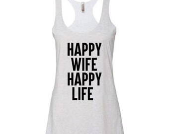 Happy Wife Happy Life - black ink or white ink | tank | married | wife | engaged |