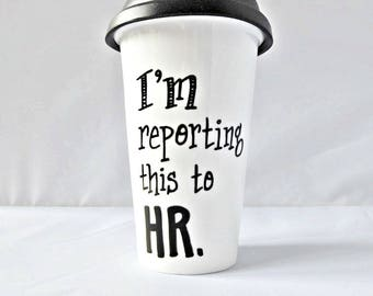 Reporting to HR, Mug With Lid, Ceramic Travel Mug, Unique Coworker Gift, Funny Mug for Coworker, unique boss gift, travel gifts, personalize