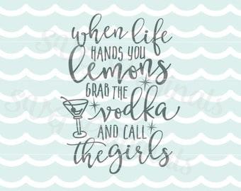 When Life Hands You Lemons Grab Vodka and Call The Girls SVG. Cricut Explore and more! Lemons Inspirational Vodka Girlfriends Summer Fun SVG