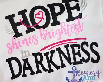 Hope Shines Brightest In Darkness, Breast Cancer Shirt, Breast Cancer Support Shirt, Ladies Cancer Shirt, Think Pink Shirt, I Support Shirt