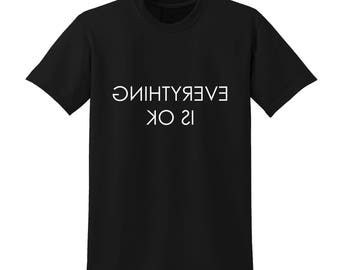 EVERYTHING IS OK Slogan Tshirt Funny Positive Message Clever Mirror Image |