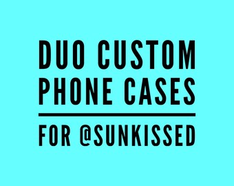 2 custom cases for @sunkissed...