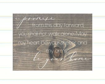 I Promise From This Day Forward You Shall Not Walk Alone. May My Heart Be Your Shelter and My Arms Be Your Home - Wood Sign - Wedding Signs