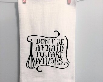 Don't Be Afraid To Take Whisks, Funny Flour Sack Dish Towel, Kitchen Towel