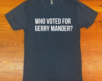 Who Voted for Gerry Mander? triblend tshirt