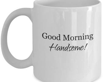 Gift for him, morning routine, hello handsome, gift for husband, morning handsome, handsome, goodmorning handsome, good morning mug, morning