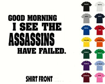 I See The Assassins Have Failed #448 T-shirt Free Shipping