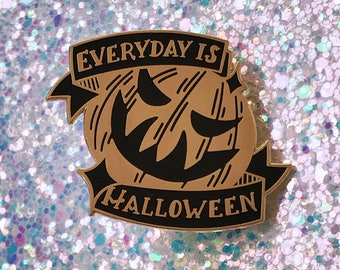 EVERYDAY is HALLOWEEN - hard enamel pin