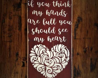 READY TO SHIP If You Think My Hands Are Full You Should See My Heart Distressed Wood Sign