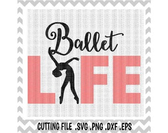 Ballet Svg, Ballet Life Cutting Files, Svg-Dxf-Png- Eps, Cut Files For Silhouette Cameo & Cricut, Svg Download.