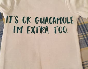 Its ok guacamole, im extra too baby bodysuit