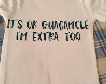 Its ok guacamole, im extra too baby bodysuit