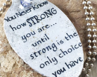 Inspirational Quote Pendant Spoon Necklace, Silverware Jewelry, You Never Know How Strong You Are Until Strong is the Only Choice You Have