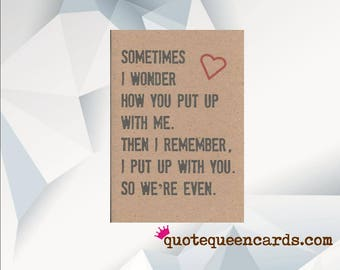 Sometimes I Wonder How You Put Up With Me, Funny Anniversary Card, Happy Anniversary Card, Husband, wife, Boyfriend