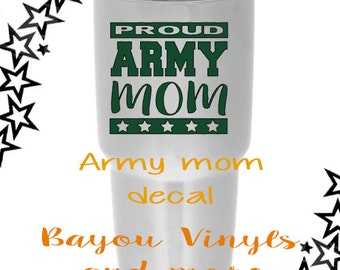Proud Army Mom - Proud Army Mom Decal - Army Mom Decal - Army Mom Yeti Decal - Army Decal - Army Mom Gift - Decal for tumblers