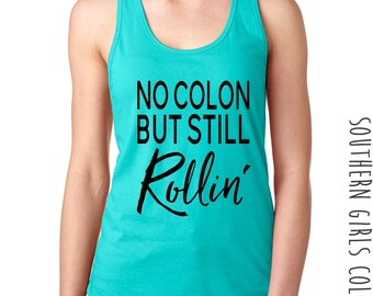 No Colon but still Rollin'  Racer Back Tank - Graphic Tank Top - Phunny Graphic Women's Tank - Southern Girls Collection design