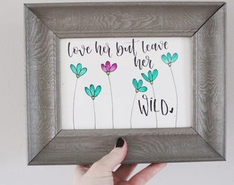 """Wildflowers - Watercolor and Hand Lettered """"Leave Her Wild"""" Atticus (Original)"""