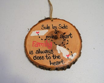 Christmas Ornament - Wood Tree Slice - Side by Side or Miles Apart Family is Always Close to the Heart - Long Distance Ornament - Custom