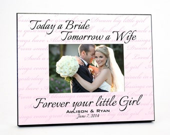 Personalized Picture Frame for 4x6 Photo Wedding Gift to Parents Today a Bride Tomorrow a Wife Forever your Little Girl