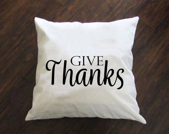 Give Thanks Pillow - Throw Pillow - Accent Pillow with Zipper Closure - 18 x 18 Throw Pillow - 24x24 Pillow - Lumbar Pillow - Home Decor