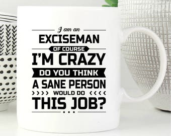I Am An Exciseman, Exciseman Gift, Gift For Exciseman, Exciseman Mug, Exciseman Gifts, Coffee Mug, Office Decor, Graduation Gift