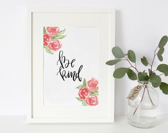Be Kind Hand Lettered Watercolor Roses Print A4 Floral Print Calligraphy Quote Typography Art Home Decor Handwritten Painting