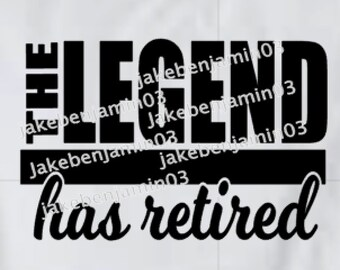 The LEGEND has RETIRED-digital SVG file for a retirement party or any person retiring.Great for use with silhouette cameo or cricut explore.