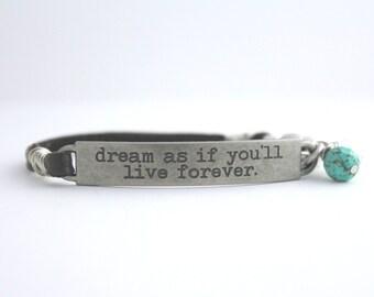 Quote Bracelet, Dream as if You'll Live Forever, Inspirational Quote, Dream Quote, Survivor Quote,Cancer Survivor,Dream Big,Graduation gift