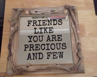 Driftwood Wall Mirror with saying ( Friends Like You Are Precious And Few)