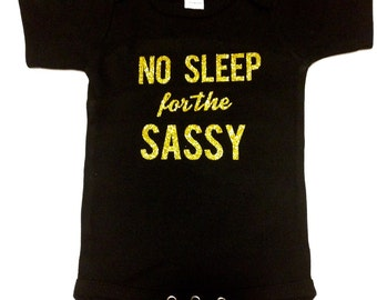 No Sleep for the Sassy-Baby Girl Custom Onesie