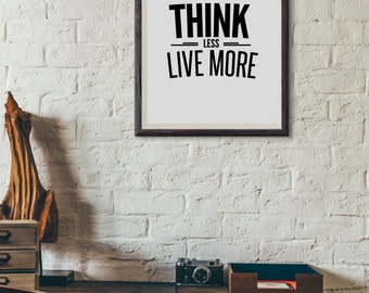 Think Less Live More : Wall Decor Typography Print Inspirational Quote Poster
