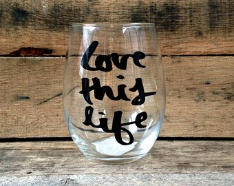 Love This Life - Stemless Wine Glass - 20 oz