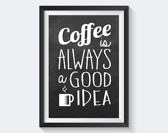 Coffee Sign, Chalkboard Print, Coffee Is Always A Good Idea, Kitchen Coffee Print, Coffe quote, Coffee poster, instant download
