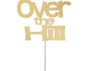 Over the Hill Cake Topper, Funny Cake Topper, Over the Hill Birthday, Milestone Birthday Cake Topper, Birthday Cake Topper, Party Decor