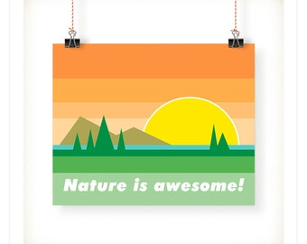 Nature Is Awesome Art Print - 5x7 - 8x10 - 11x14